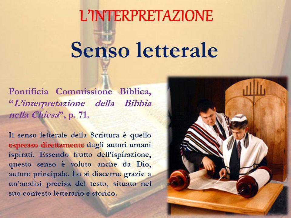 LINTERPRETAZIONE Pontificia Commissione Biblica,Linterpretazione della Bibbia nella Chiesa, p. 71. espresso direttamente Il senso letterale della Scri