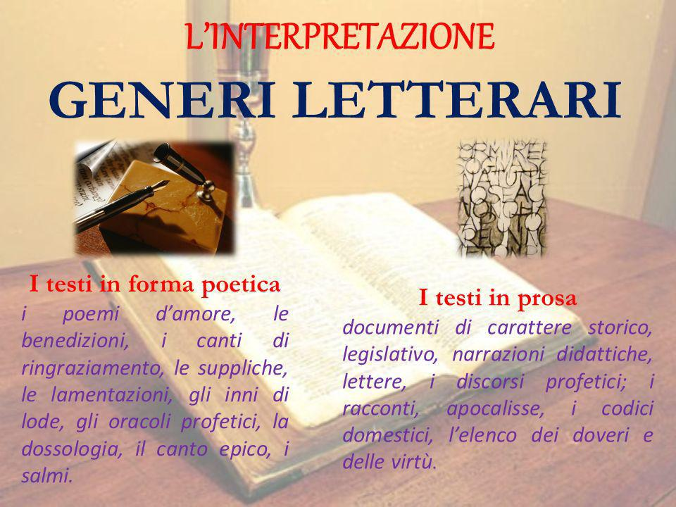 LINTERPRETAZIONE GENERI LETTERARI I testi in forma poetica i poemi damore, le benedizioni, i canti di ringraziamento, le suppliche, le lamentazioni, g