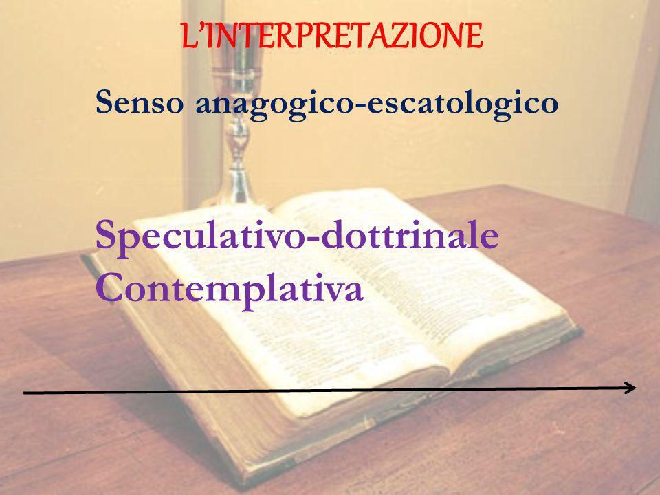 LINTERPRETAZIONE Senso anagogico-escatologico Speculativo-dottrinale Contemplativa