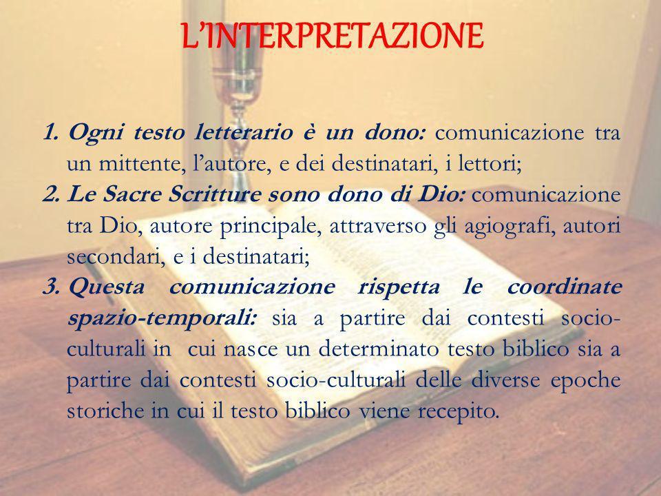 LINTERPRETAZIONE 1.Ogni testo letterario è un dono: comunicazione tra un mittente, lautore, e dei destinatari, i lettori; 2.Le Sacre Scritture sono do