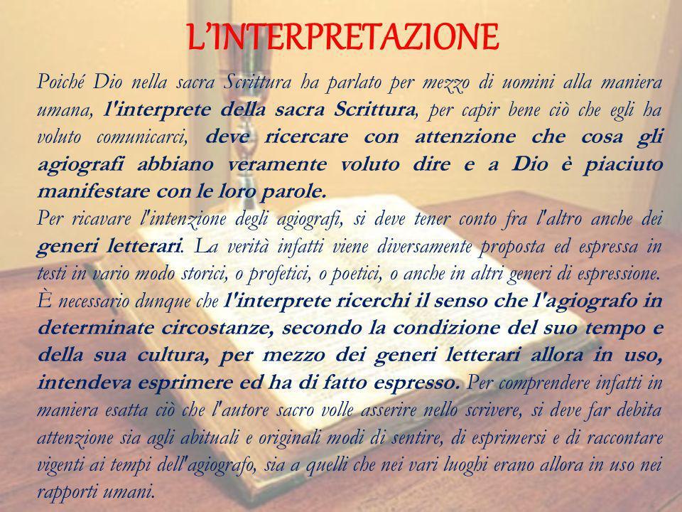 LINTERPRETAZIONE Poiché Dio nella sacra Scrittura ha parlato per mezzo di uomini alla maniera umana, l'interprete della sacra Scrittura, per capir ben
