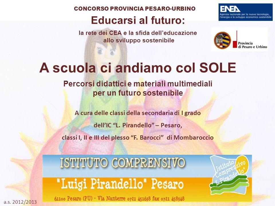 Educarsi al futuro: la rete dei CEA e la sfida delleducazione allo sviluppo sostenibile CONCORSO PROVINCIA PESARO-URBINO S A scuola ci andiamo col SOL