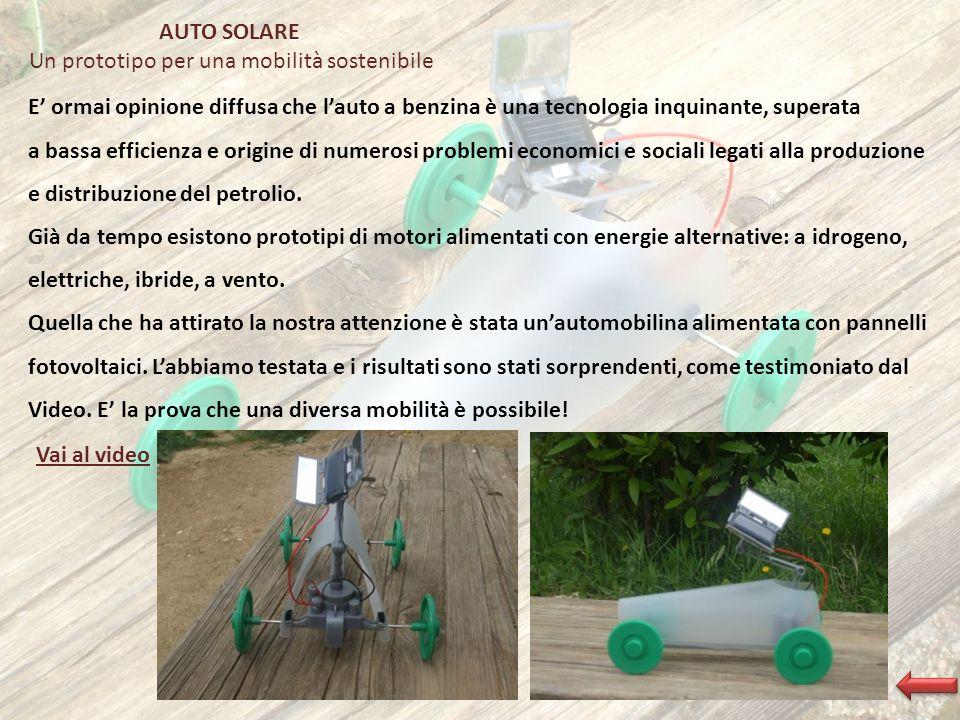 AUTO SOLARE Un prototipo per una mobilità sostenibile Vai al video E ormai opinione diffusa che lauto a benzina è una tecnologia inquinante, superata