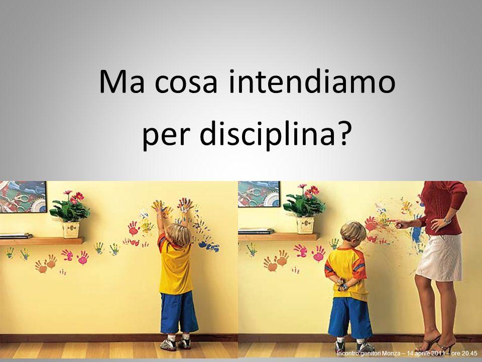 Ma cosa intendiamo per disciplina? Incontro genitori Monza – 14 aprile 2011 – ore 20.45