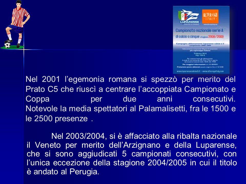 Nel 2001 legemonia romana si spezzò per merito del Prato C5 che riuscì a centrare laccoppiata Campionato e Coppa per due anni consecutivi. Notevole la