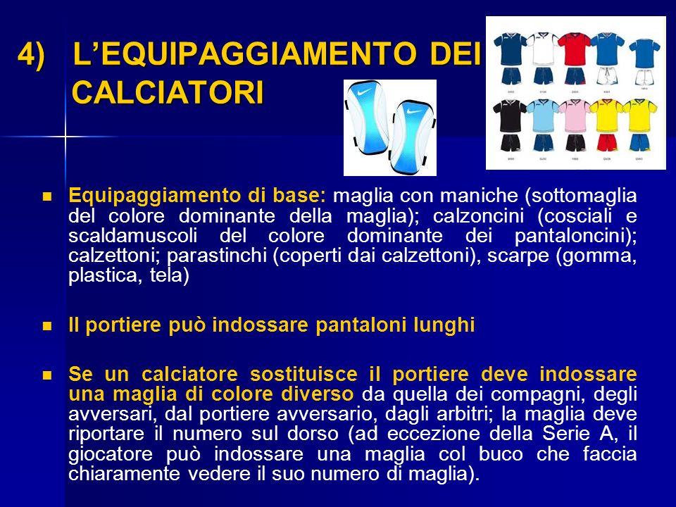 4) LEQUIPAGGIAMENTO DEI CALCIATORI Equipaggiamento di base: maglia con maniche (sottomaglia del colore dominante della maglia); calzoncini (cosciali e