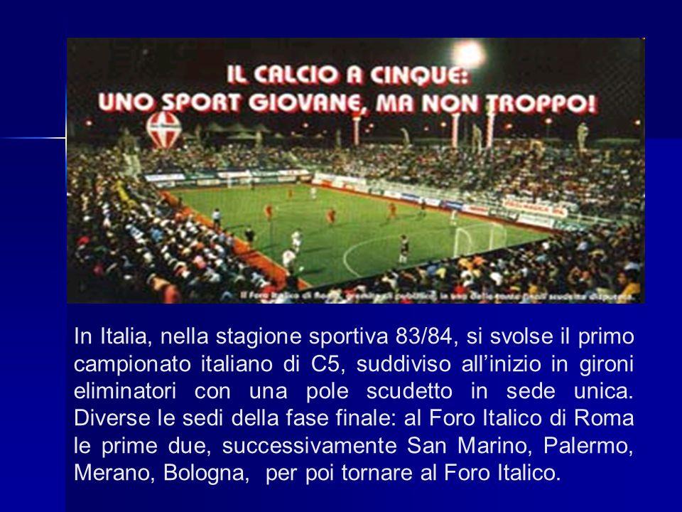 In Italia, nella stagione sportiva 83/84, si svolse il primo campionato italiano di C5, suddiviso allinizio in gironi eliminatori con una pole scudett