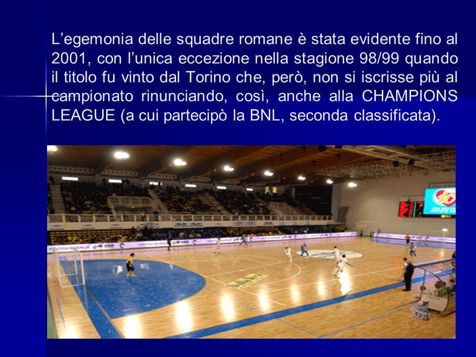 Legemonia delle squadre romane è stata evidente fino al 2001, con lunica eccezione nella stagione 98/99 quando il titolo fu vinto dal Torino che, però