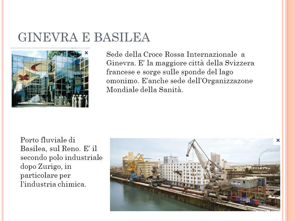GINEVRA E BASILEA Sede della Croce Rossa Internazionale a Ginevra. E la maggiore città della Svizzera francese e sorge sulle sponde del lago omonimo.