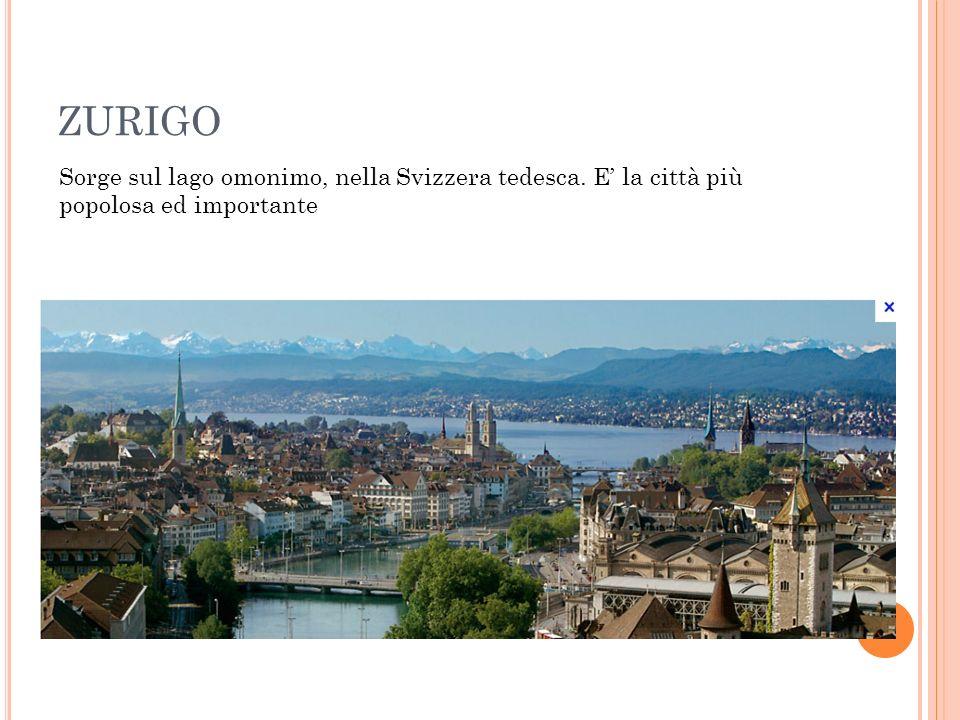 ZURIGO Sorge sul lago omonimo, nella Svizzera tedesca. E la città più popolosa ed importante