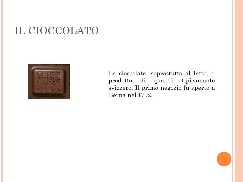 IL CIOCCOLATO La cioccolata, soprattutto al latte, è prodotto di qualità tipicamente svizzero. Il primo negozio fu aperto a Berna nel 1792.