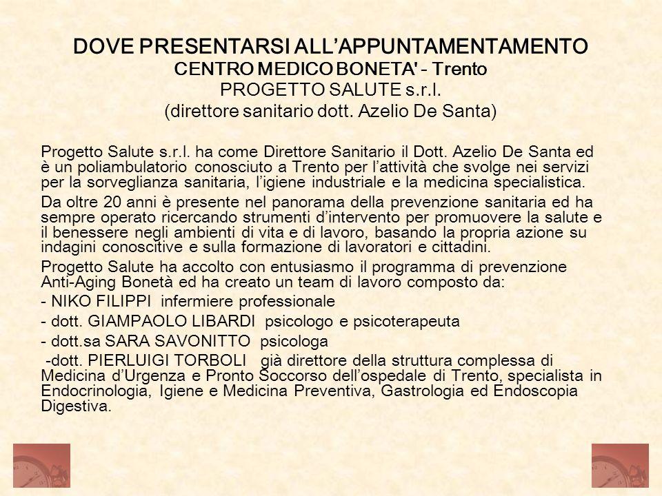 DOVE PRESENTARSI ALLAPPUNTAMENTAMENTO CENTRO MEDICO BONETA' - Trento PROGETTO SALUTE s.r.l. (direttore sanitario dott. Azelio De Santa) Progetto Salut