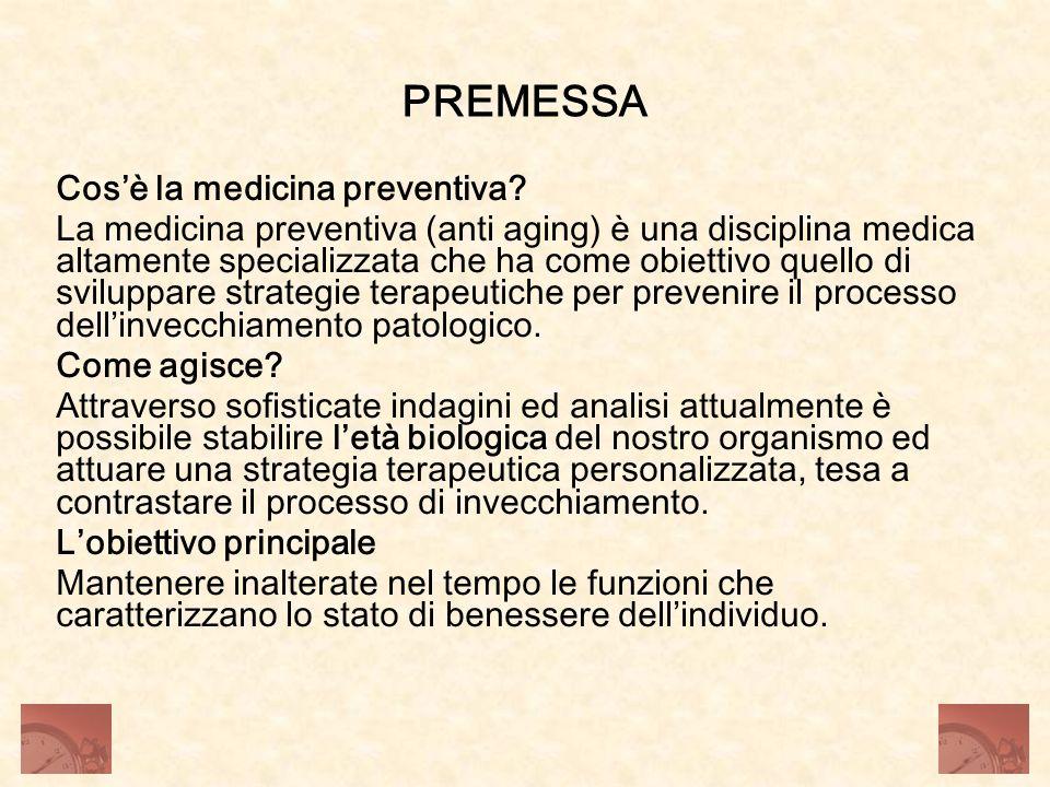 PREMESSA Cosè la medicina preventiva? La medicina preventiva (anti aging) è una disciplina medica altamente specializzata che ha come obiettivo quello