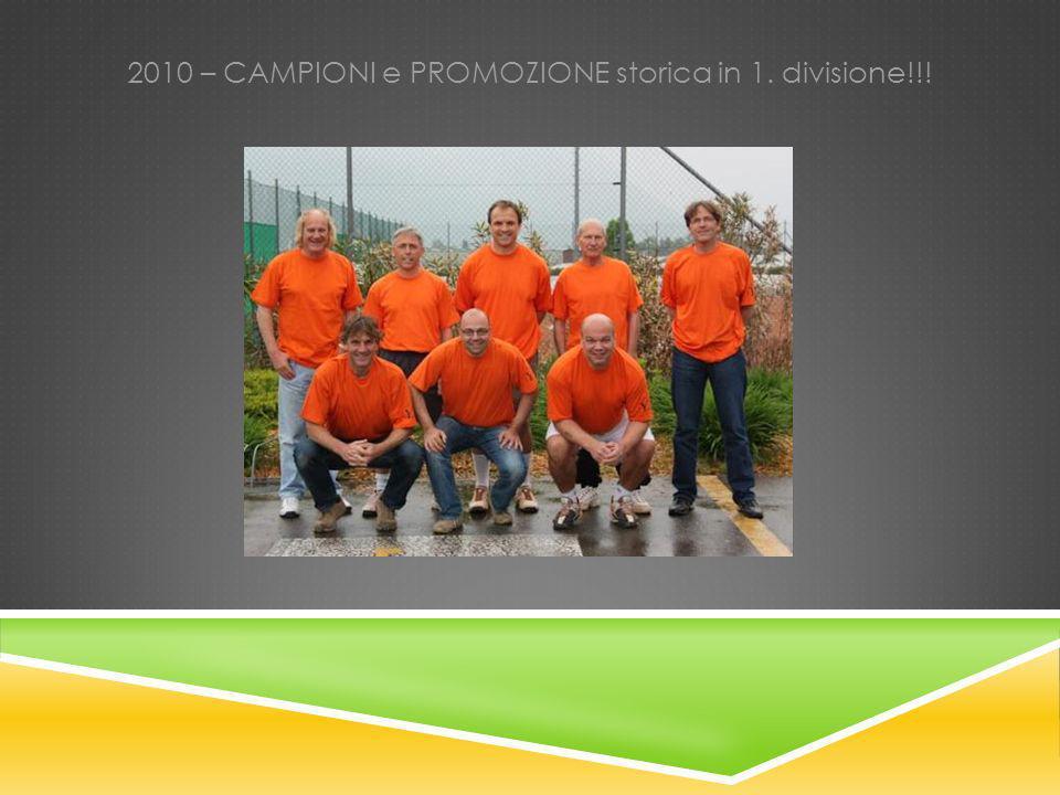 2010 – CAMPIONI e PROMOZIONE storica in 1. divisione!!!