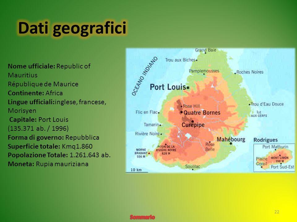 22 Nome ufficiale: Republic of Mauritius République de Maurice Continente: Africa Lingue ufficiali:inglese, francese, Morisyen Capitale: Port Louis (135.371 ab.