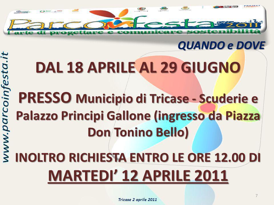 QUANDO e DOVE 7 Tricase 2 aprile 2011 DAL 18 APRILE AL 29 GIUGNO PRESSO Municipio di Tricase - Scuderie e Palazzo Principi Gallone (ingresso da Piazza