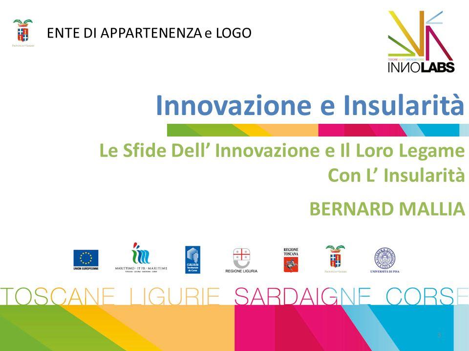 ENTE DI APPARTENENZA e LOGO Innovazione e Insularità Le Sfide Dell Innovazione e Il Loro Legame Con L Insularità BERNARD MALLIA 3