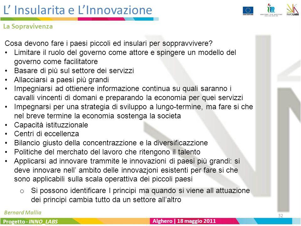 L Insularita e LInnovazione La Sopravivenza Progetto - INNO_LABS Alghero | 18 maggio 2011 Bernard Mallia Cosa devono fare i paesi piccoli ed insulari per soppravvivere.