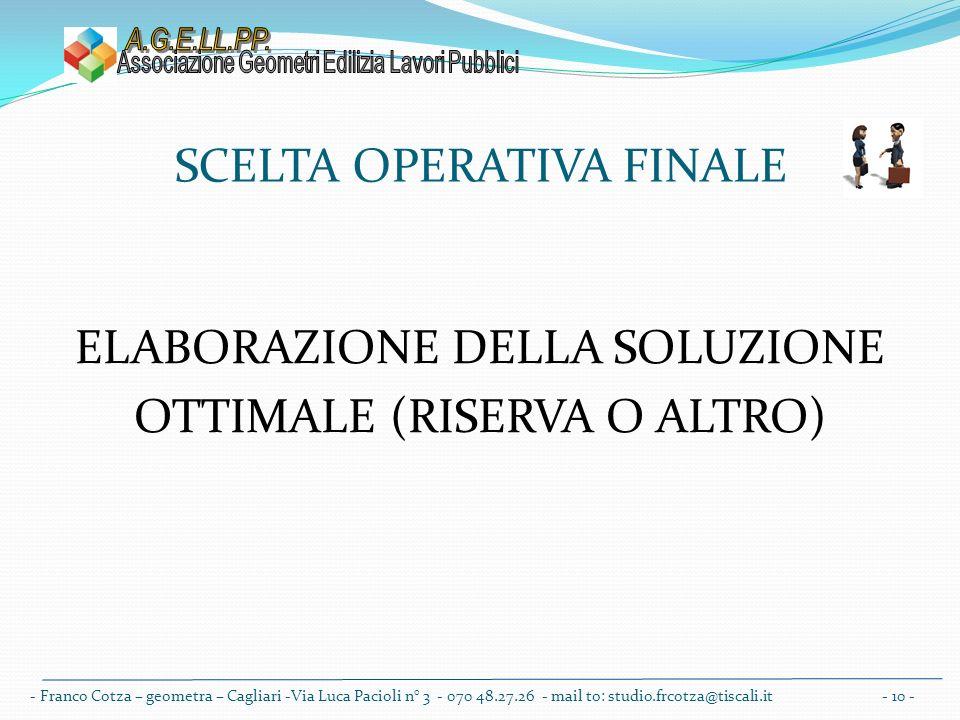 SCELTA OPERATIVA FINALE ELABORAZIONE DELLA SOLUZIONE OTTIMALE (RISERVA O ALTRO) - Franco Cotza – geometra – Cagliari -Via Luca Pacioli n° 3 - 070 48.27.26 - mail to: studio.frcotza@tiscali.it - 10 -