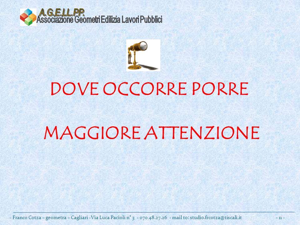 DOVE OCCORRE PORRE MAGGIORE ATTENZIONE - Franco Cotza – geometra – Cagliari -Via Luca Pacioli n° 3 - 070 48.27.26 - mail to: studio.frcotza@tiscali.it - 11 -