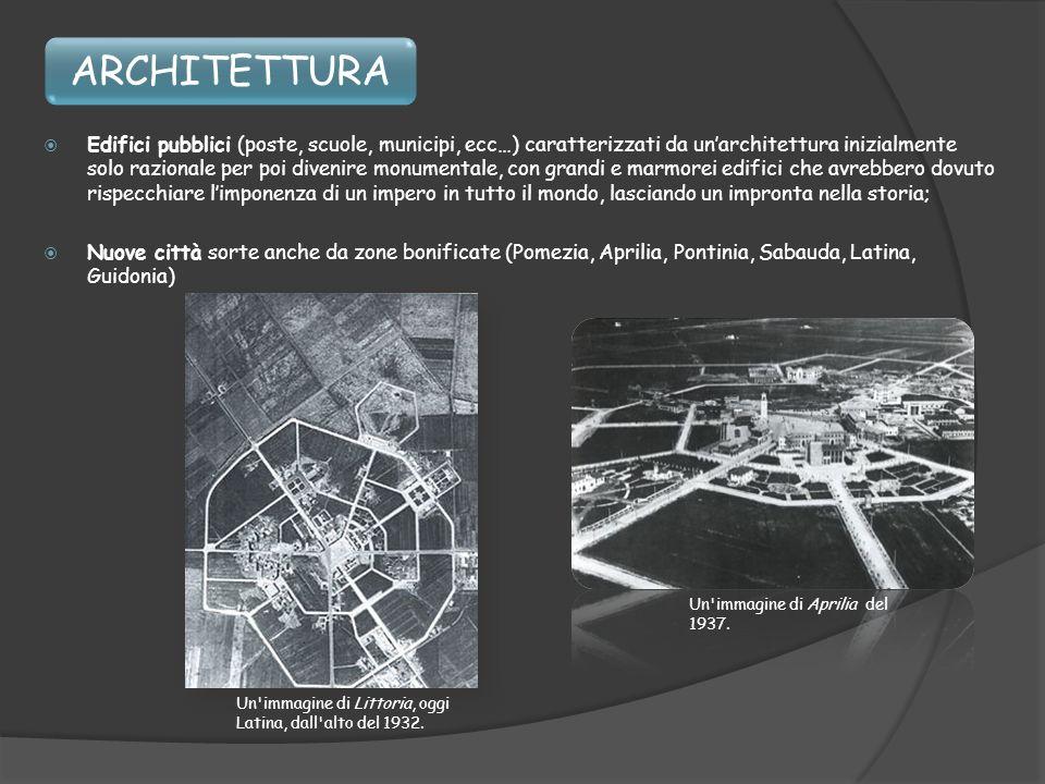 ARCHITETTURA Edifici pubblici (poste, scuole, municipi, ecc…) caratterizzati da unarchitettura inizialmente solo razionale per poi divenire monumental