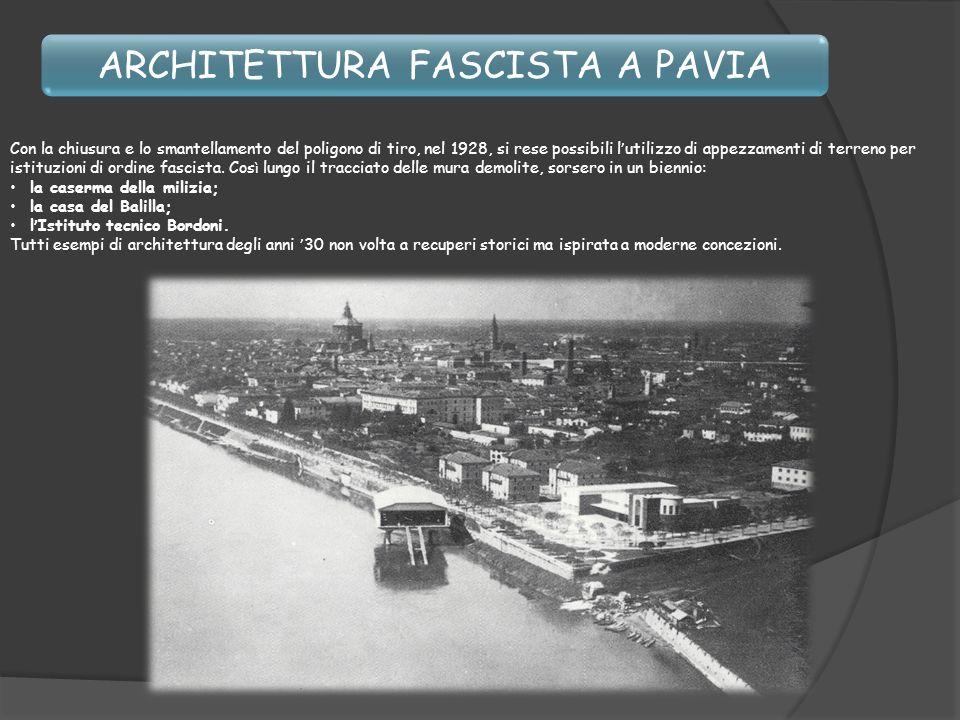 ARCHITETTURA FASCISTA A PAVIA Con la chiusura e lo smantellamento del poligono di tiro, nel 1928, si rese possibili l utilizzo di appezzamenti di terr