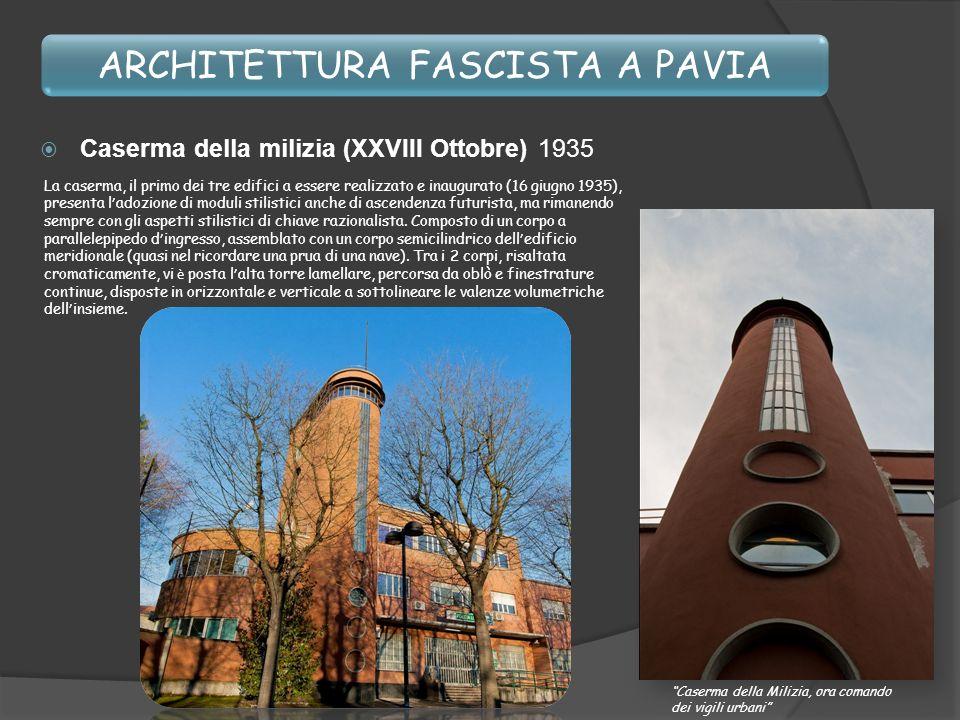 ARCHITETTURA FASCISTA A PAVIA La caserma, il primo dei tre edifici a essere realizzato e inaugurato (16 giugno 1935), presenta l adozione di moduli st
