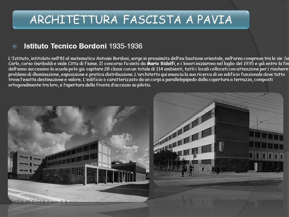 ARCHITETTURA FASCISTA A PAVIA Istituto Tecnico Bordoni 1935-1936 L Istituto, intitolato nell 81 al matematico Antonio Bordoni, sorge in prossimit à de