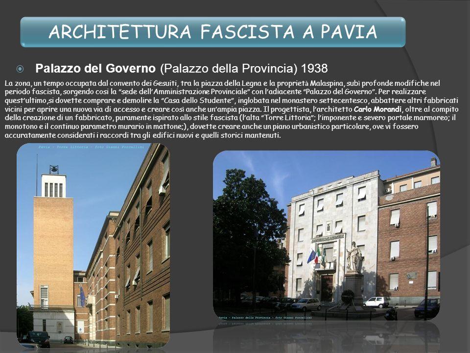 ARCHITETTURA FASCISTA A PAVIA Palazzo del Governo (Palazzo della Provincia) 1938 La zona, un tempo occupata dal convento dei Gesuiti, tra la piazza de