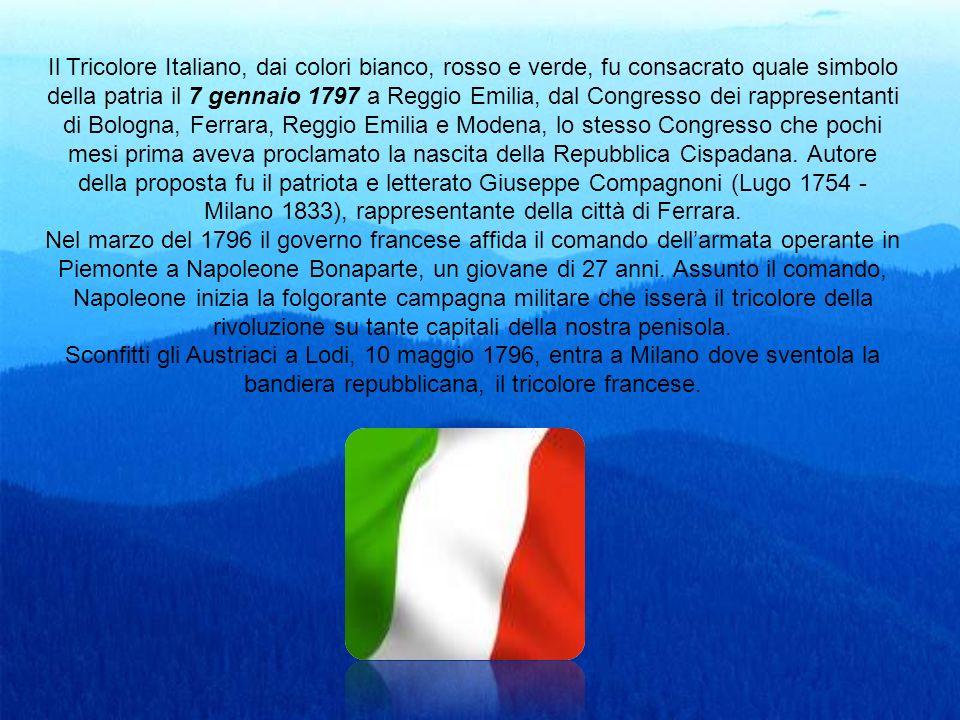 Il Tricolore Italiano, dai colori bianco, rosso e verde, fu consacrato quale simbolo della patria il 7 gennaio 1797 a Reggio Emilia, dal Congresso dei