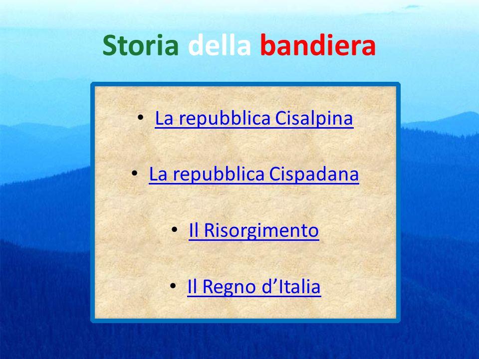 Storia della bandiera La repubblica Cisalpina La repubblica Cispadana Il Risorgimento Il Regno dItalia