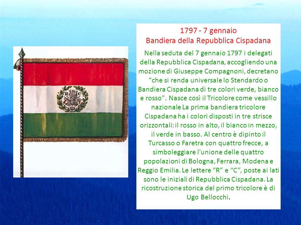 1797 - 7 gennaio Bandiera della Repubblica Cispadana Nella seduta del 7 gennaio 1797 i delegati della Repubblica Cispadana, accogliendo una mozione di