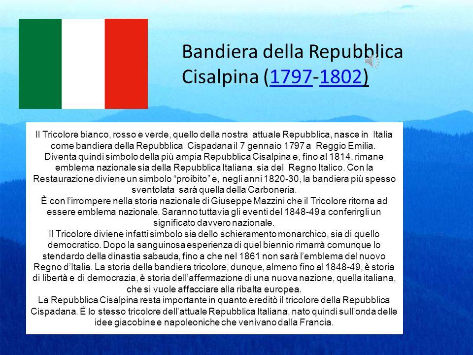 Bandiera della Repubblica Cisalpina (1797-1802) Il Tricolore bianco, rosso e verde, quello della nostra attuale Repubblica, nasce in Italia come bandi