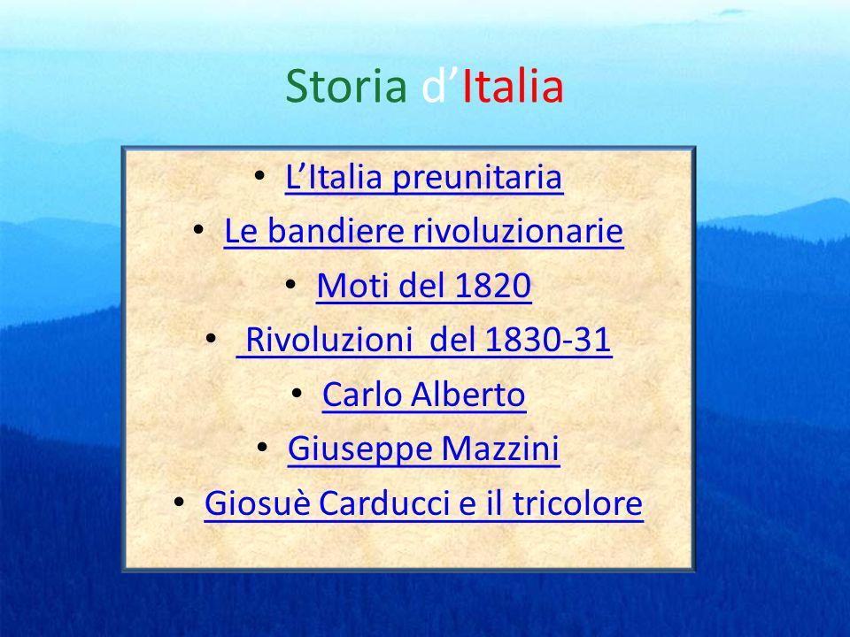 Storia dItalia LItalia preunitaria Le bandiere rivoluzionarie Moti del 1820 Rivoluzioni del 1830-31 Carlo Alberto Giuseppe Mazzini Giosuè Carducci e i