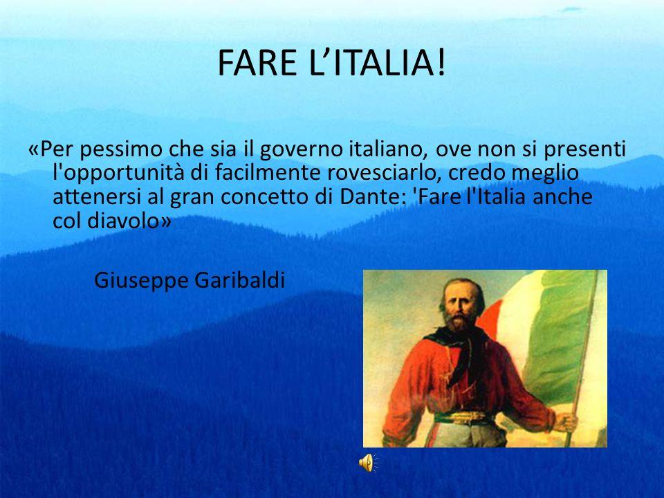 FARE LITALIA! «Per pessimo che sia il governo italiano, ove non si presenti l'opportunità di facilmente rovesciarlo, credo meglio attenersi al gran co
