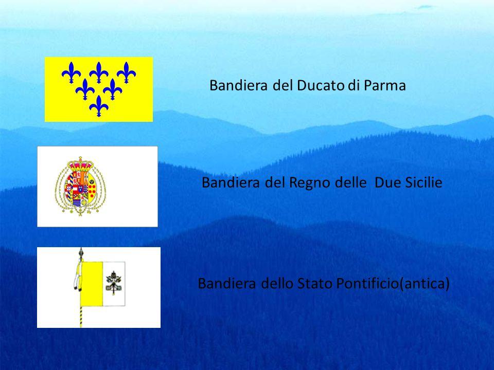 Bandiera del Regno delle Due Sicilie Bandiera dello Stato Pontificio(antica) Bandiera del Ducato di Parma