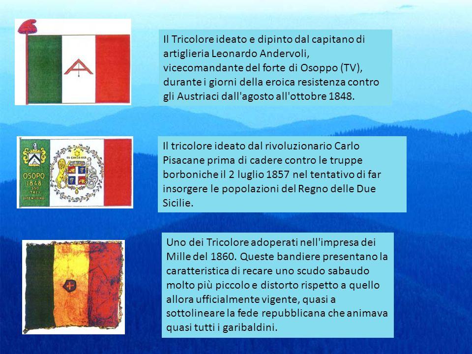 Il Tricolore ideato e dipinto dal capitano di artiglieria Leonardo Andervoli, vicecomandante del forte di Osoppo (TV), durante i giorni della eroica r
