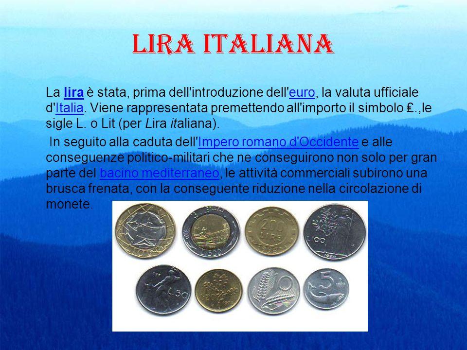 Lira italiana La lira è stata, prima dell'introduzione dell'euro, la valuta ufficiale d'Italia. Viene rappresentata premettendo all'importo il simbolo