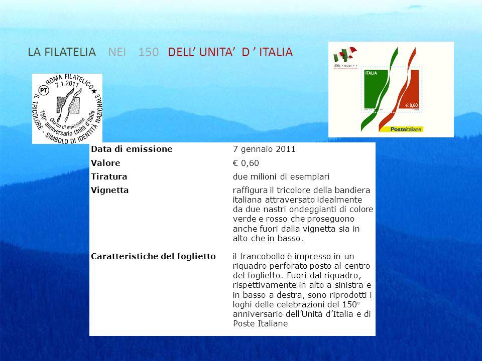 LA FILATELIA NEI 150 DELL UNITA D ITALIA Data di emissione7 gennaio 2011 Valore 0,60 Tiraturadue milioni di esemplari Vignettaraffigura il tricolore d