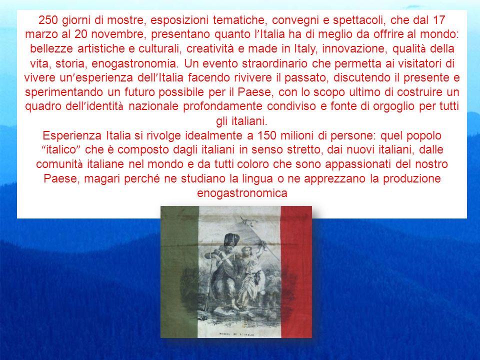 250 giorni di mostre, esposizioni tematiche, convegni e spettacoli, che dal 17 marzo al 20 novembre, presentano quanto l Italia ha di meglio da offrir