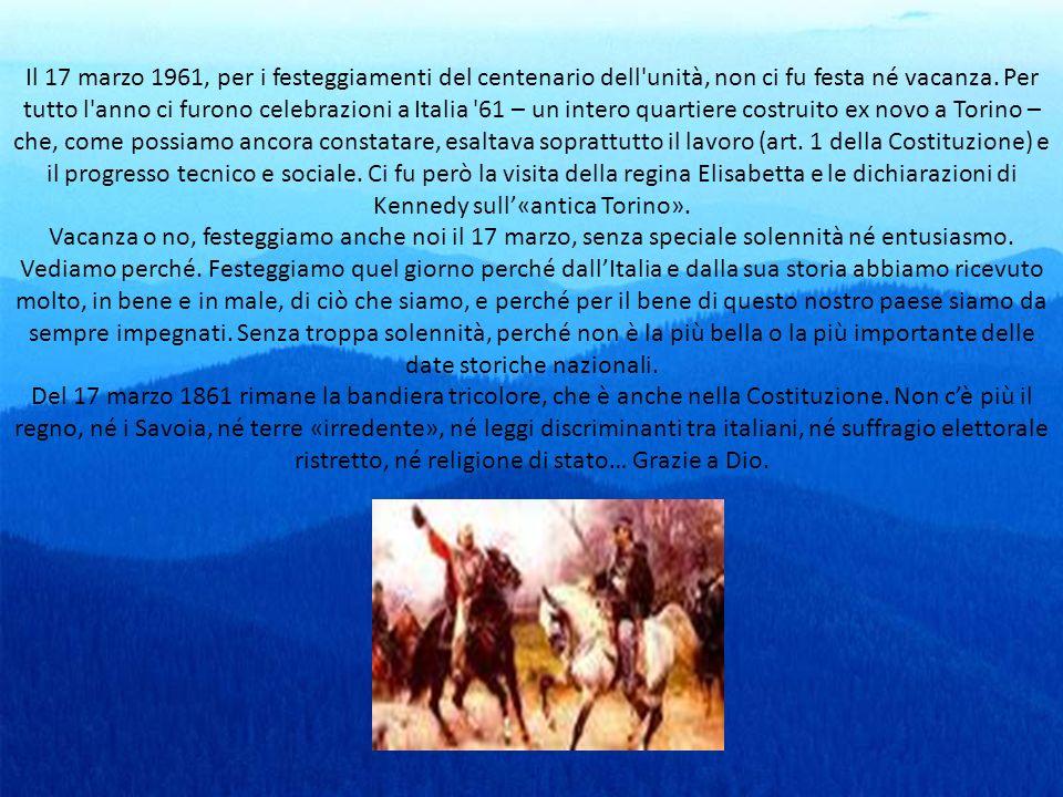 Il 17 marzo 1961, per i festeggiamenti del centenario dell'unità, non ci fu festa né vacanza. Per tutto l'anno ci furono celebrazioni a Italia '61 – u