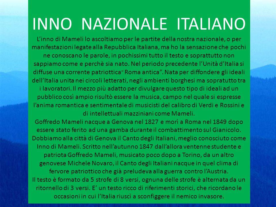 INNO NAZIONALE ITALIANO Linno di Mameli lo ascoltiamo per le partite della nostra nazionale, o per manifestazioni legate alla Repubblica Italiana, ma