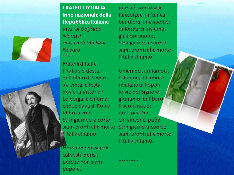 FRATELLI DITALIA Inno nazionale della Repubblica Italiana versi di Goffredo Mameli musica di Michele Novaro *** Fratelli d'Italia l'Italia s'è desta,