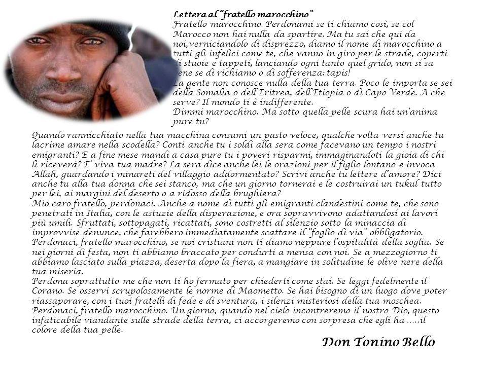 Lettera al fratello marocchino Fratello marocchino. Perdonami se ti chiamo così, se col Marocco non hai nulla da spartire. Ma tu sai che qui da noi,ve