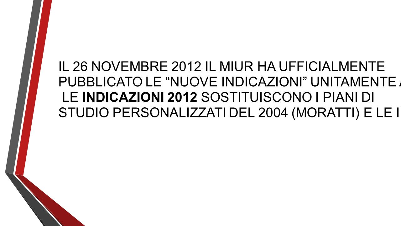 IL 26 NOVEMBRE 2012 IL MIUR HA UFFICIALMENTE PUBBLICATO LE NUOVE INDICAZIONI UNITAMENTE AL REGOLAMENTO DI ATTUAZIONE DELLE STESSE. LE INDICAZIONI 2012