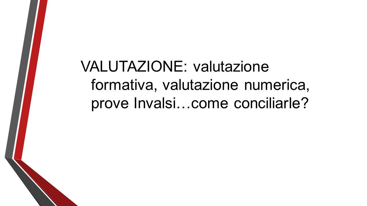 VALUTAZIONE: valutazione formativa, valutazione numerica, prove Invalsi…come conciliarle?