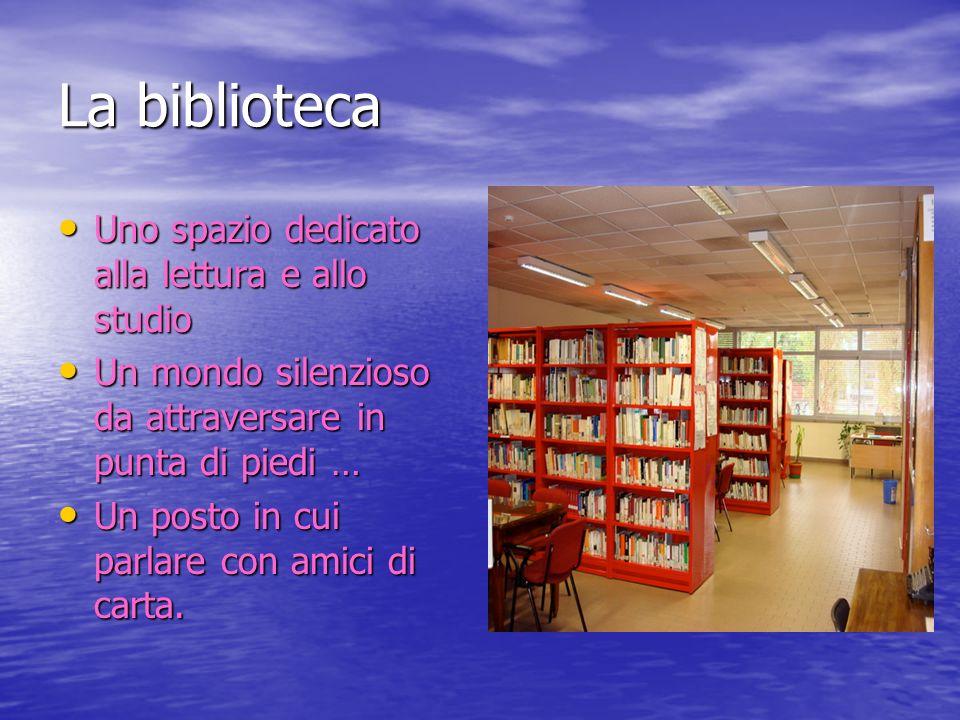 La biblioteca Uno spazio dedicato alla lettura e allo studio Uno spazio dedicato alla lettura e allo studio Un mondo silenzioso da attraversare in pun
