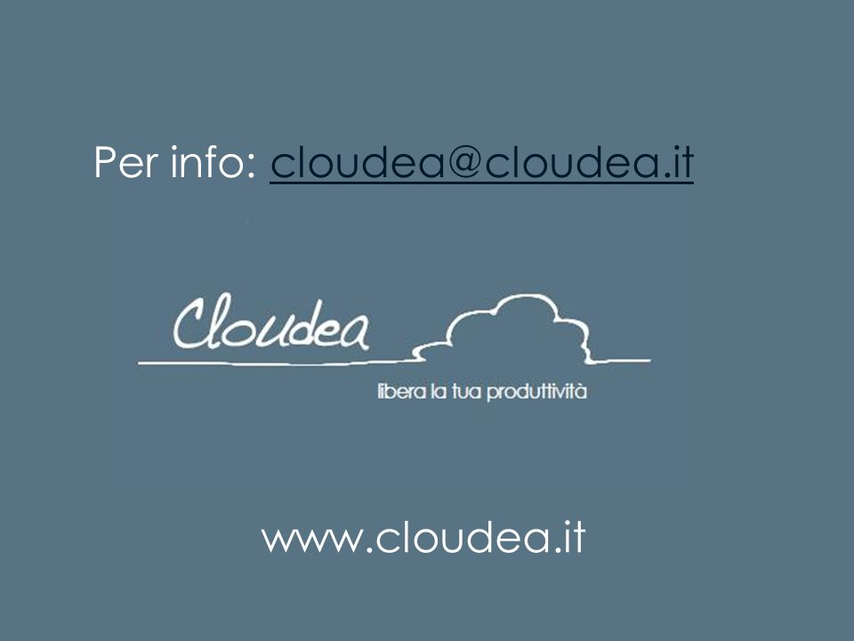 www.cloudea.it Per info: cloudea@cloudea.itcloudea@cloudea.it