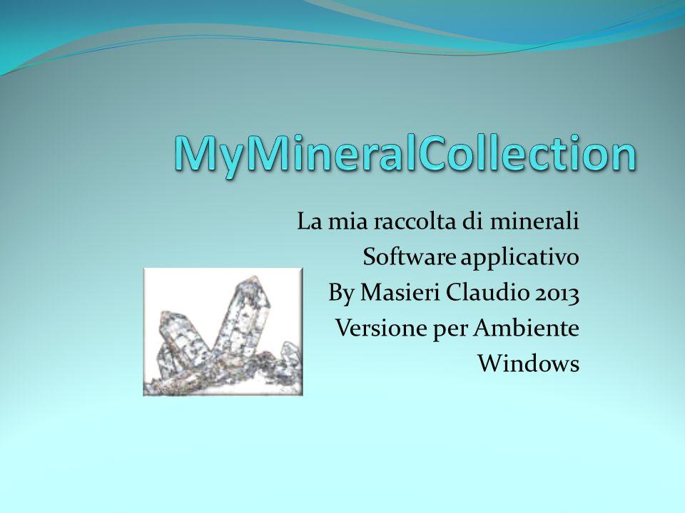 La mia raccolta di minerali Software applicativo By Masieri Claudio 2013 Versione per Ambiente Windows