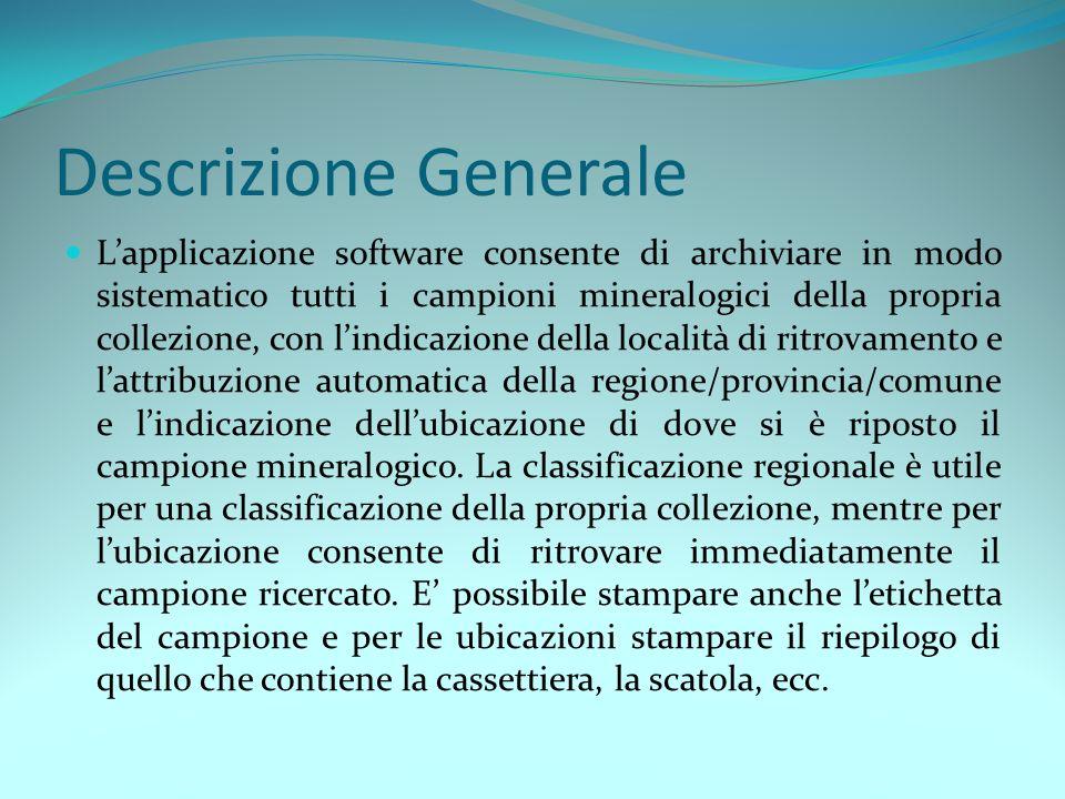 Descrizione Generale Lapplicazione software consente di archiviare in modo sistematico tutti i campioni mineralogici della propria collezione, con lin